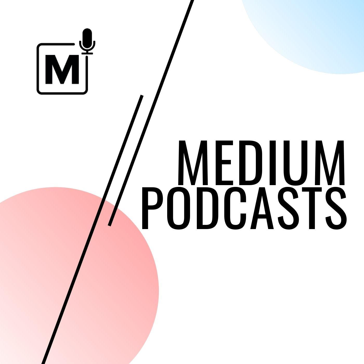 Medium Podcast